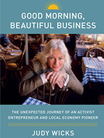 Good Morning, Beautiful Business by award-winning author and revolutionary businesswoman Judy Wicks